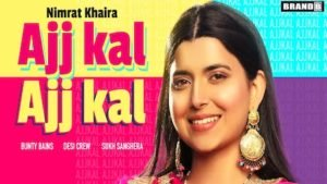 Ajj Kal Ajj Kal ( official video) Nimrat Khaira | Bunty Bains | Desi crew | latest punjabi song 2020